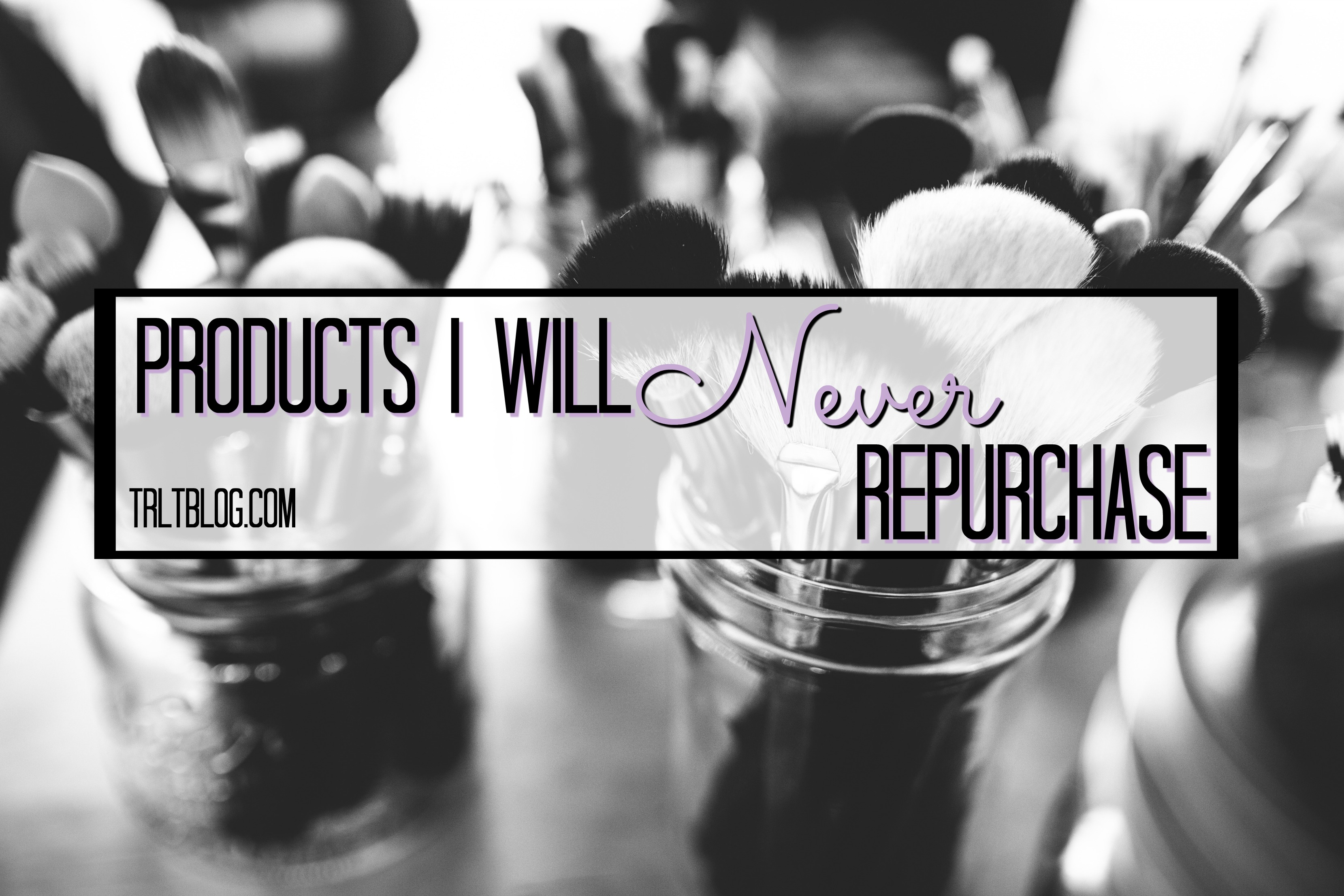 products-i-will-never-repurchase
